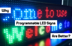 Why Programmable LED Signs are better?