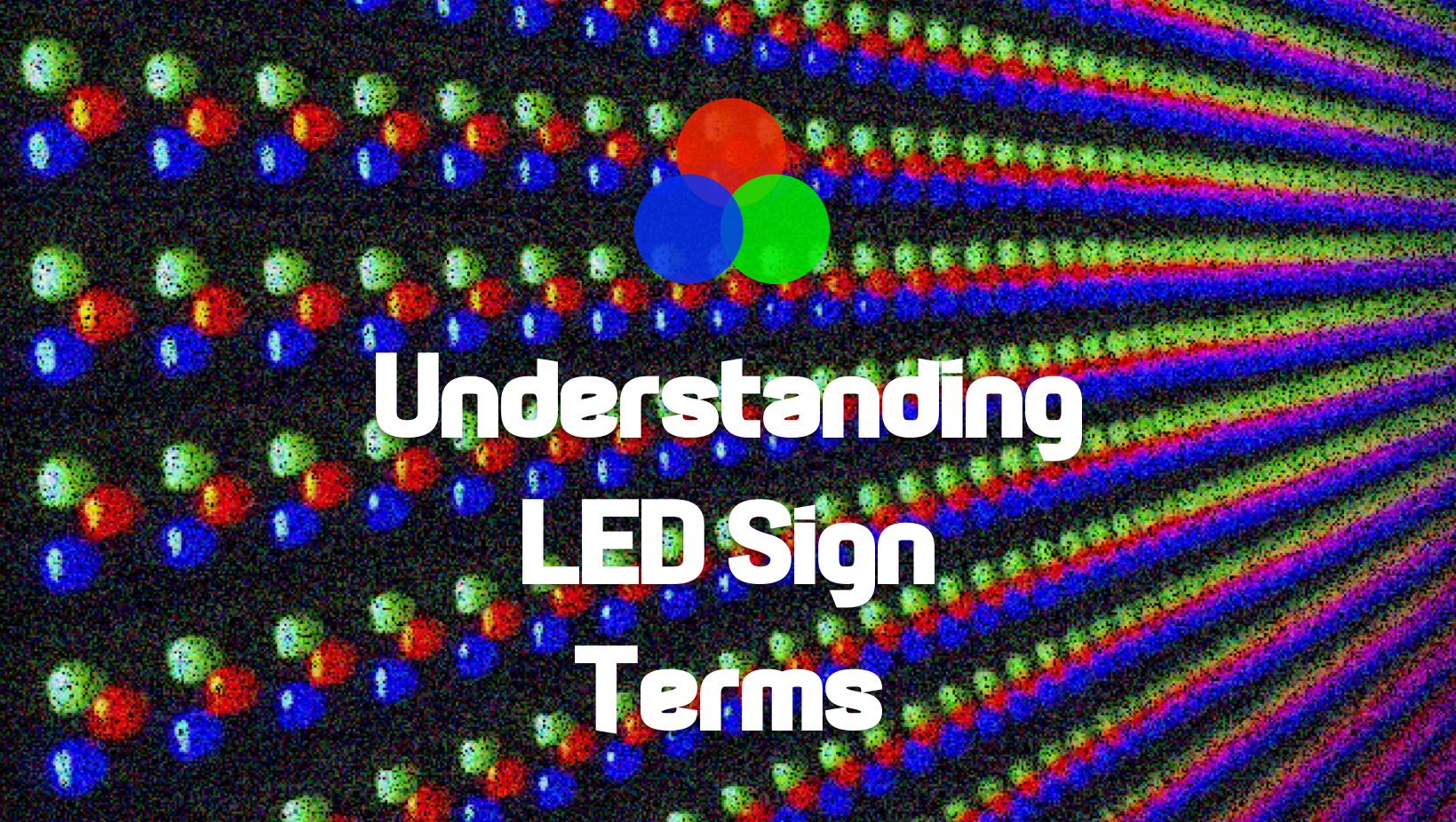 Understanding Led Sign Terms - LED Pros